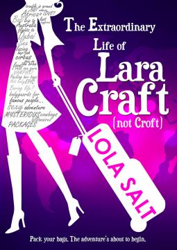 THE EXTRAORDINARY LIFE OF LARA CRAFT by Lola Salt
