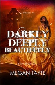 Darkly, Deeply, Beautifully