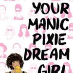 Im not your manic pixie dream girl