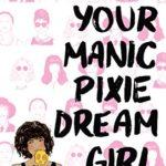 Im not your manic pixie dream girl