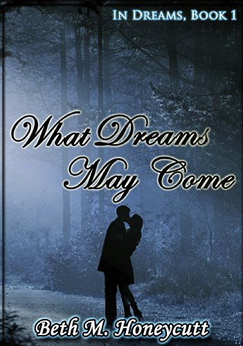 WHAT DREAMS MAY COME By Beth M. Honeycutt